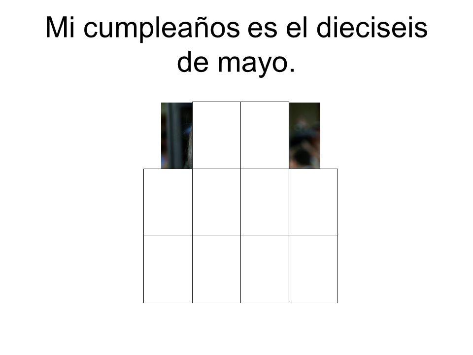 Mi cumpleaños es el dieciseis de mayo.