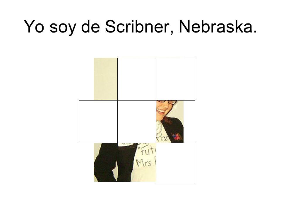 Yo soy de Scribner, Nebraska.