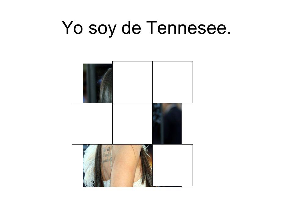 Yo soy de Tennesee.