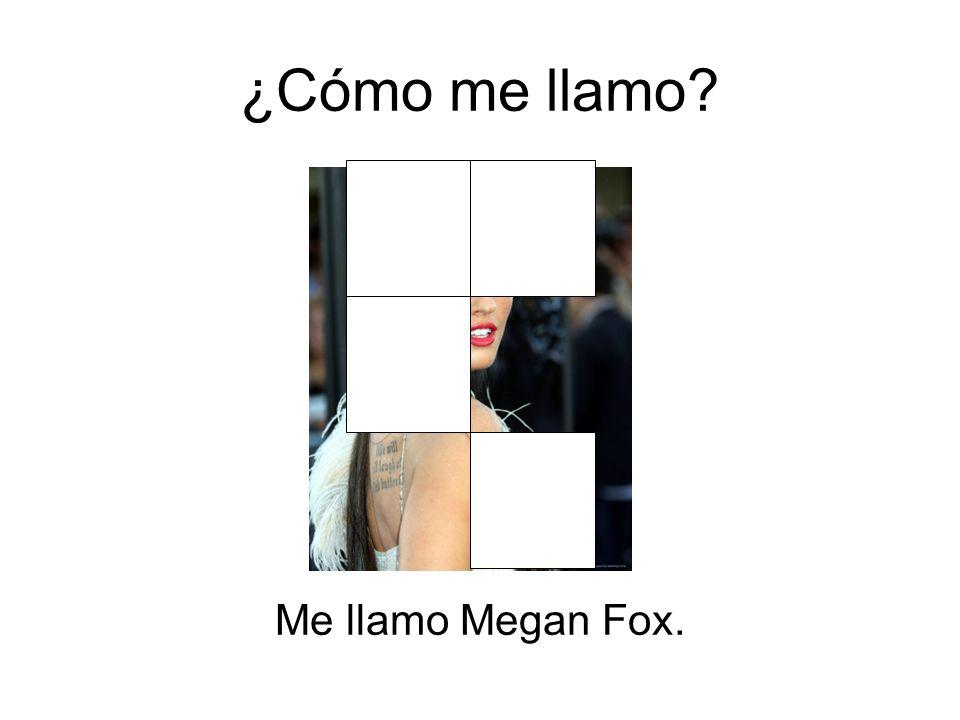 ¿Cómo me llamo? Me llamo Megan Fox.