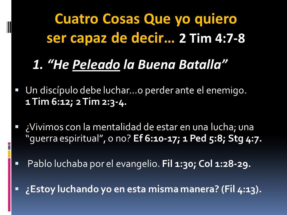 Un discípulo debe luchar…o perder ante el enemigo. 1 Tim 6:12; 2 Tim 2:3-4. ¿Vivimos con la mentalidad de estar en una lucha; una guerra espiritual, o