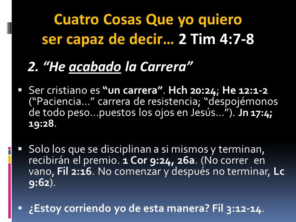 Ser cristiano es un carrera. Hch 20:24; He 12:1-2 (Paciencia… carrera de resistencia; despojémonos de todo peso…puestos los ojos en Jesús…). Jn 17:4;