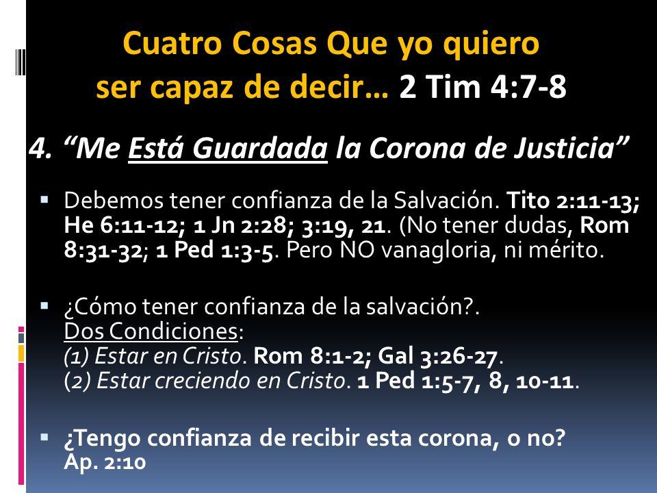 Debemos tener confianza de la Salvación. Tito 2:11-13; He 6:11-12; 1 Jn 2:28; 3:19, 21. (No tener dudas, Rom 8:31-32; 1 Ped 1:3-5. Pero NO vanagloria,