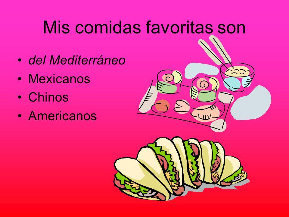 Mis comidas favoritas son del Mediterráneo Mexicanos Chinos Americanos