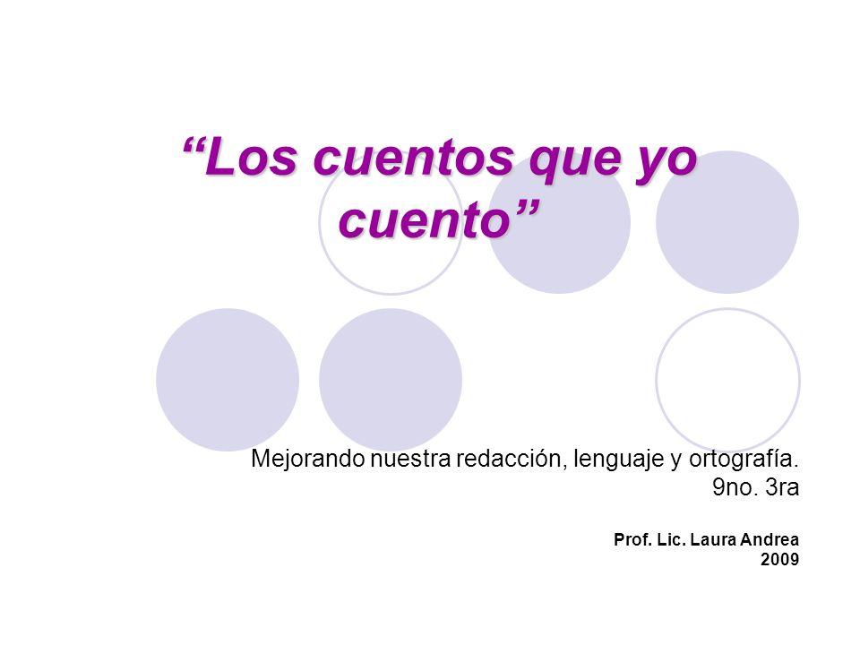 Los cuentos que yo cuento Mejorando nuestra redacción, lenguaje y ortografía. 9no. 3ra Prof. Lic. Laura Andrea 2009