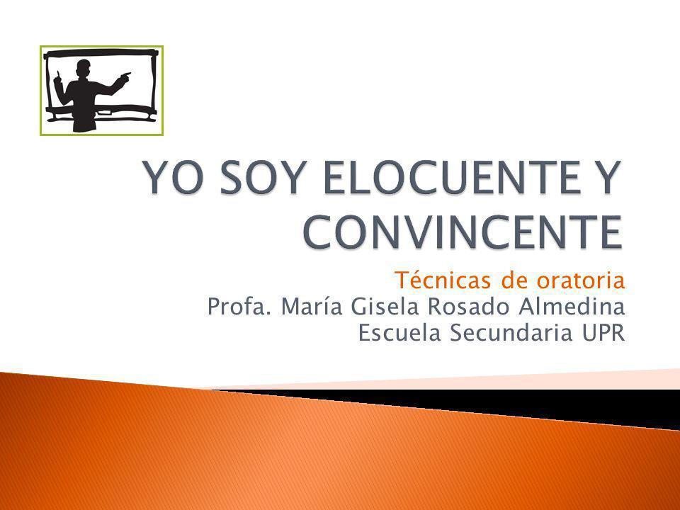 Técnicas de oratoria Profa. María Gisela Rosado Almedina Escuela Secundaria UPR