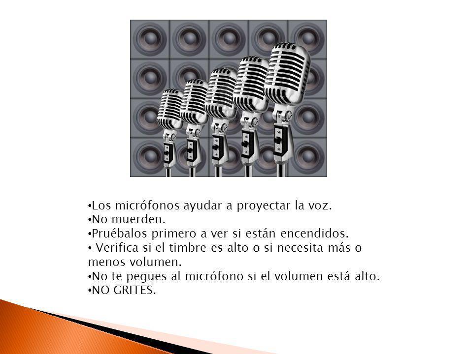 Los micrófonos ayudar a proyectar la voz. No muerden. Pruébalos primero a ver si están encendidos. Verifica si el timbre es alto o si necesita más o m
