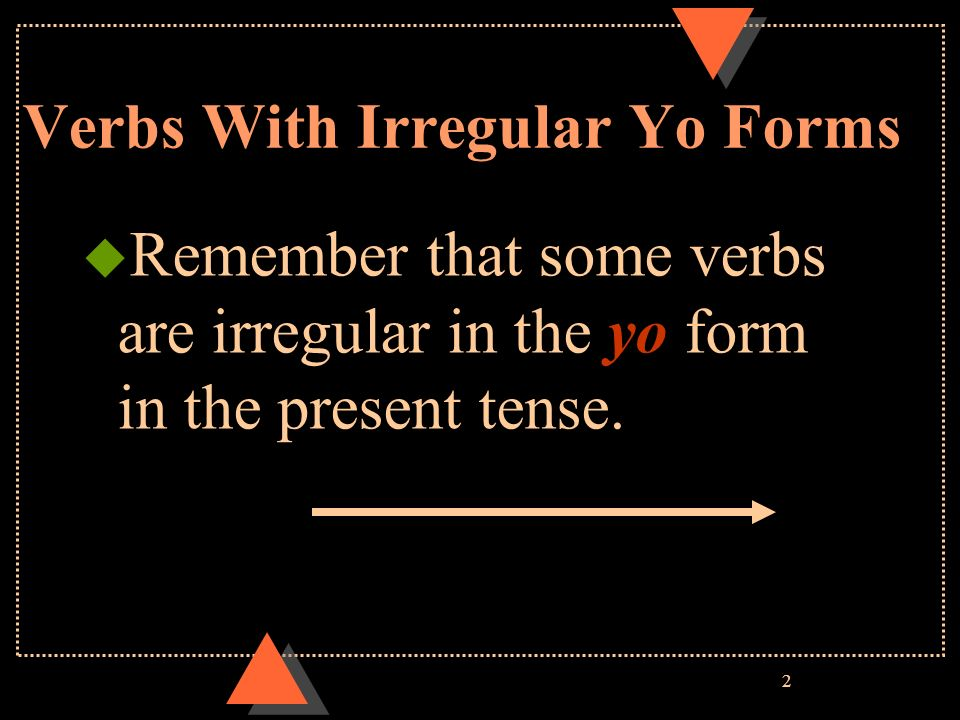 2 u Remember that some verbs are irregular in the yo form in the present tense.