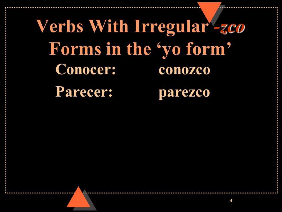 5 Other Verbs with Irregular yo forms Dar:doy Saber:sé Ver:veo