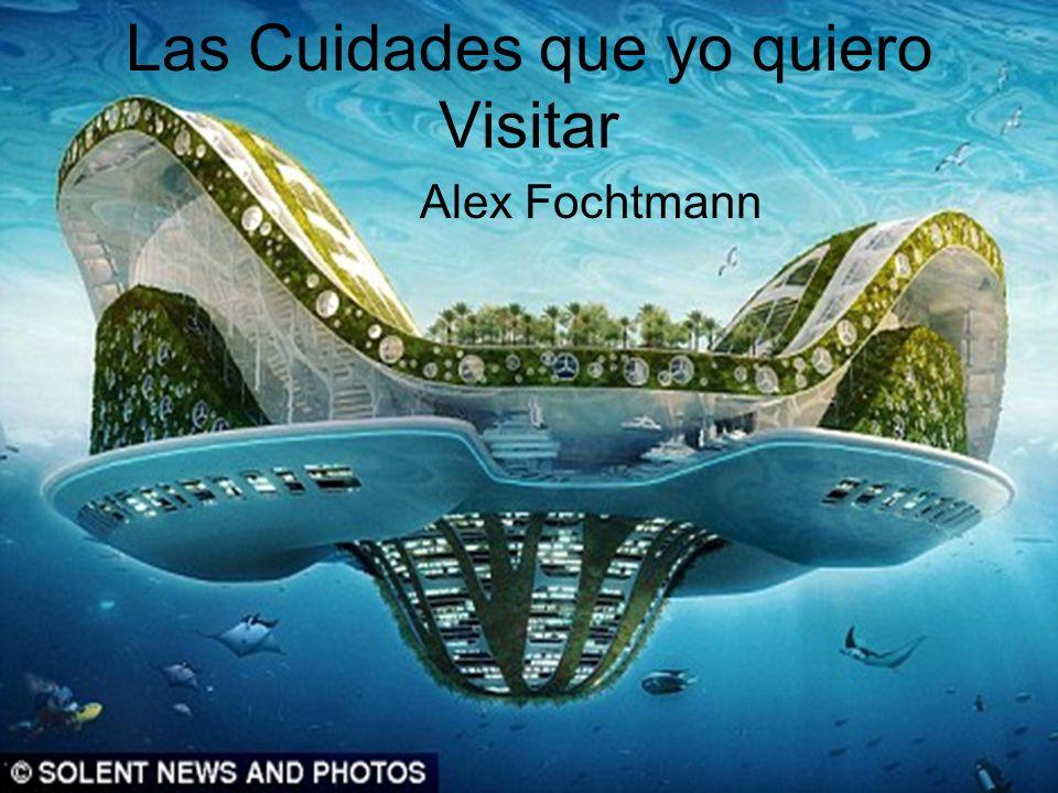Las Cuidades que yo quiero Visitar Alex Fochtmann