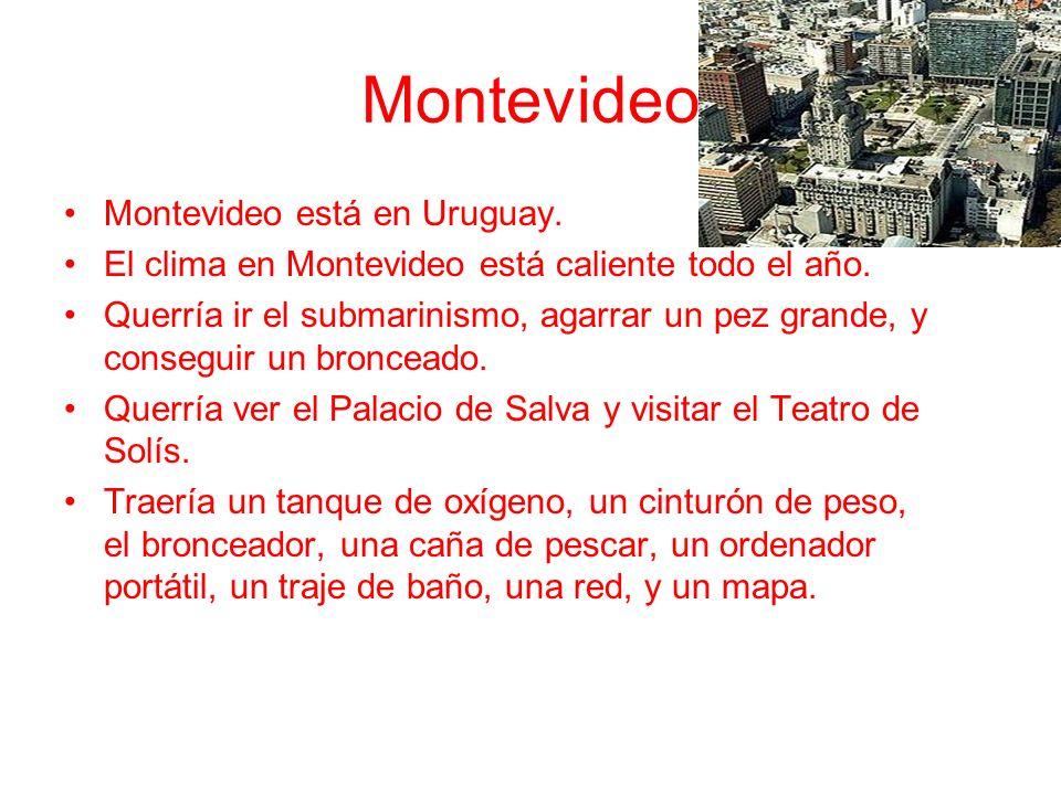 Montevideo Montevideo está en Uruguay. El clima en Montevideo está caliente todo el año.