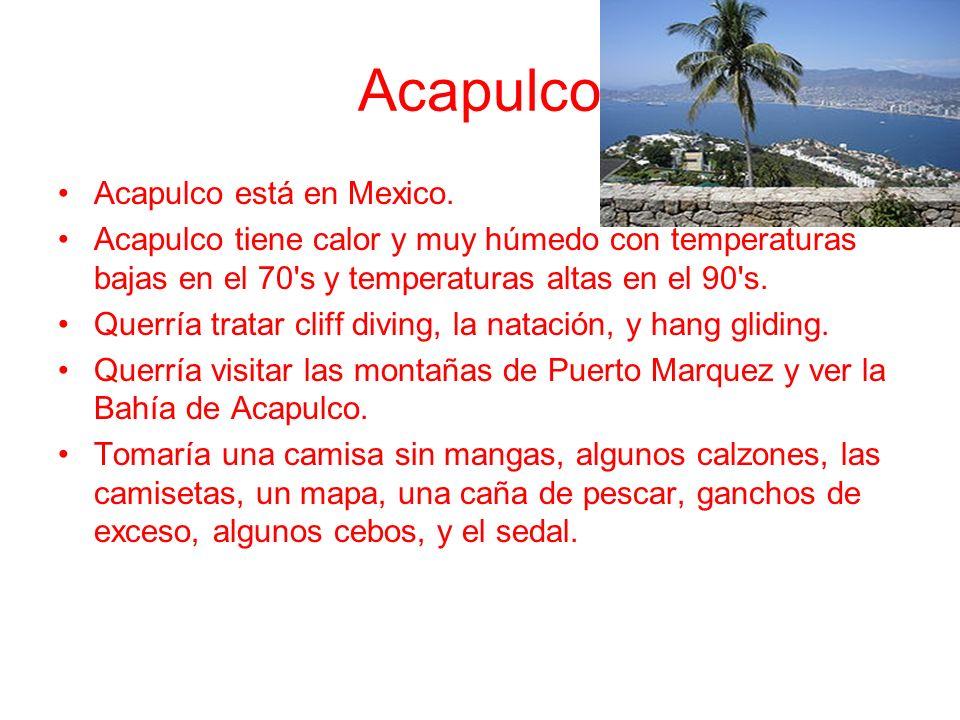 Acapulco Acapulco está en Mexico.