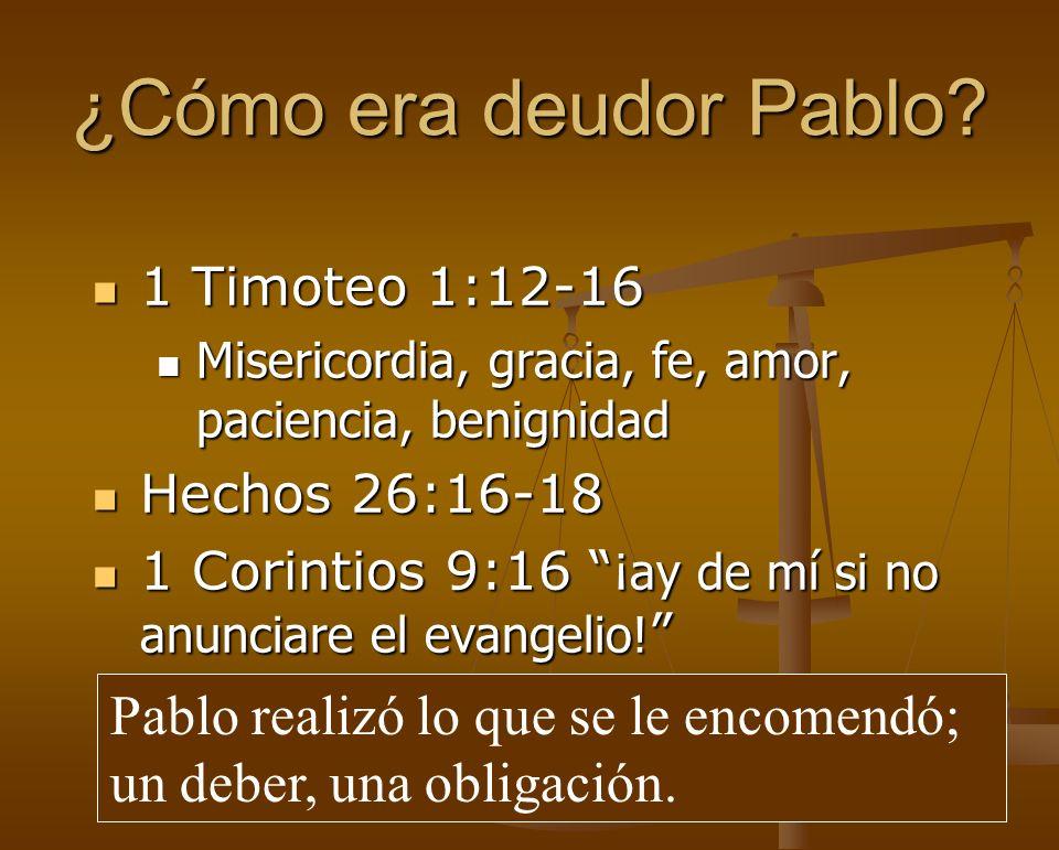 ¿Cómo era deudor Pablo? 1 Timoteo 1:12-16 1 Timoteo 1:12-16 Misericordia, gracia, fe, amor, paciencia, benignidad Misericordia, gracia, fe, amor, paci