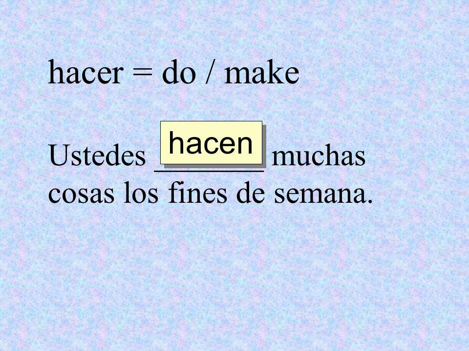 hacer = do / make Yo no sé lo que quiero _________hoy. hacer