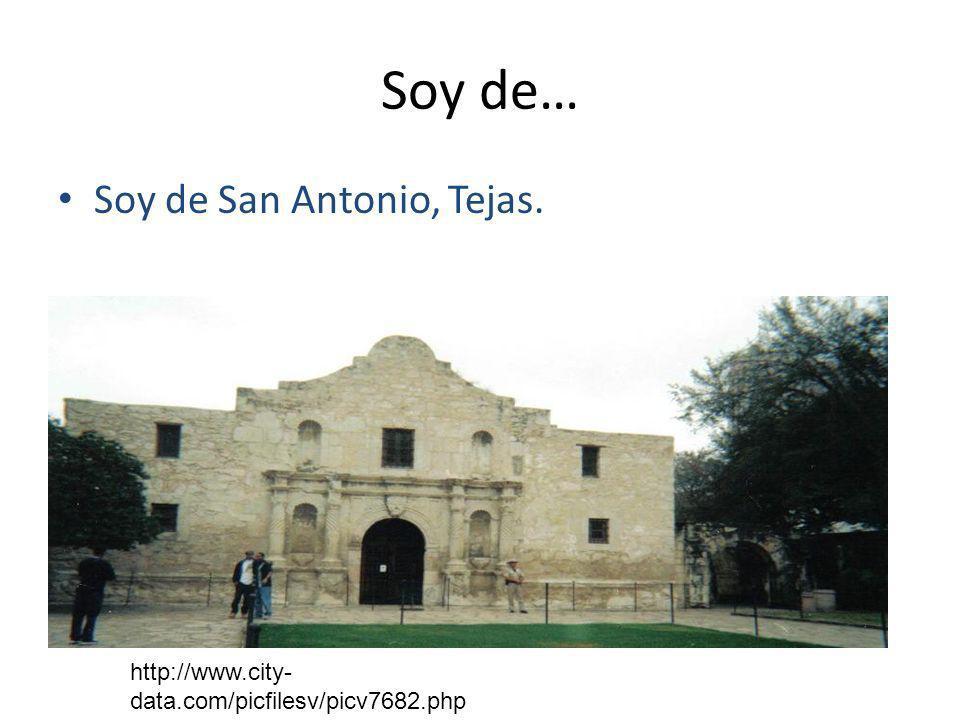 Soy de… Soy de San Antonio, Tejas. http://www.city- data.com/picfilesv/picv7682.php