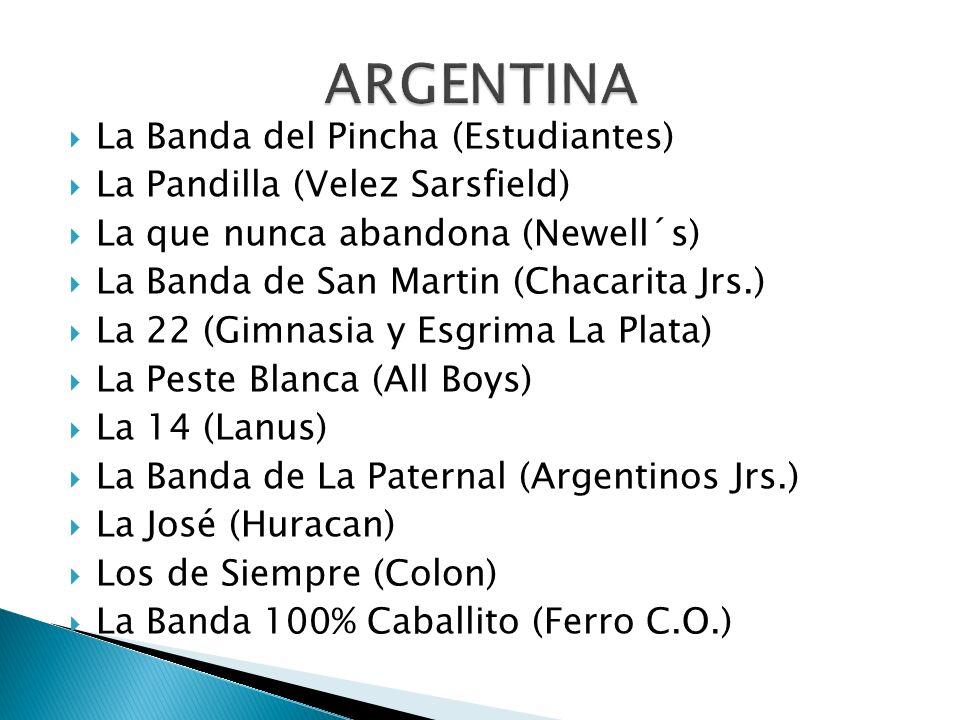 La Banda del Pincha (Estudiantes) La Pandilla (Velez Sarsfield) La que nunca abandona (Newell´s) La Banda de San Martin (Chacarita Jrs.) La 22 (Gimnas