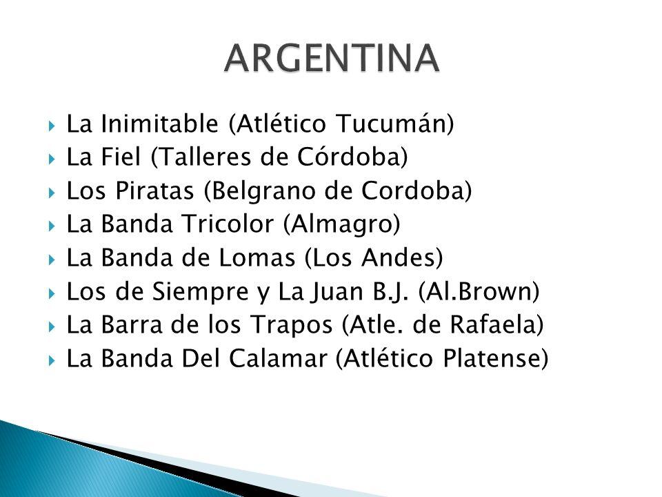 La Inimitable (Atlético Tucumán) La Fiel (Talleres de Córdoba) Los Piratas (Belgrano de Cordoba) La Banda Tricolor (Almagro) La Banda de Lomas (Los An