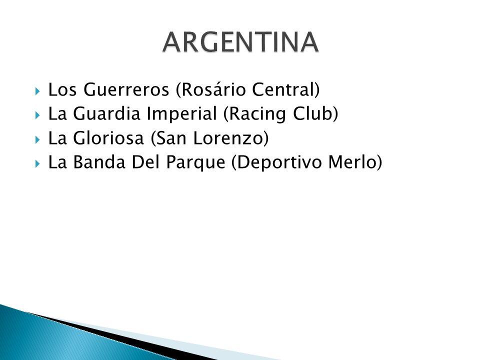 Los Guerreros (Rosário Central) La Guardia Imperial (Racing Club) La Gloriosa (San Lorenzo) La Banda Del Parque (Deportivo Merlo)