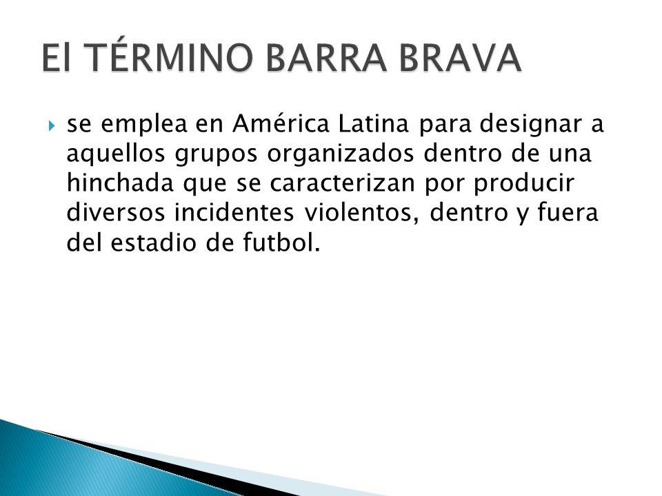 Originalmente denominados barra fuerte, por el vespertino argentino La Razón en octubre de 1958, a raíz del asesinato policial del joven Mario Linker en el partido entre Vélez Sársfield y River Plate.
