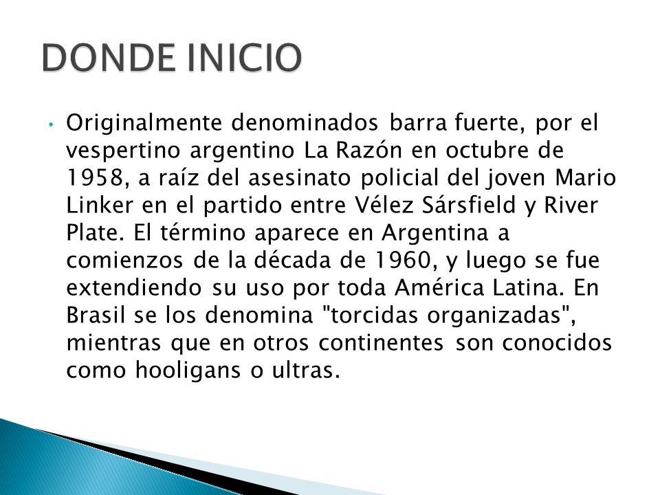 Originalmente denominados barra fuerte, por el vespertino argentino La Razón en octubre de 1958, a raíz del asesinato policial del joven Mario Linker