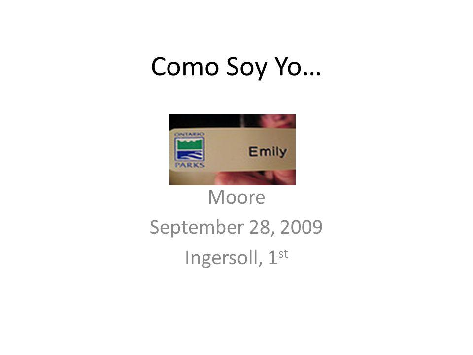 Como Soy Yo… Moore September 28, 2009 Ingersoll, 1 st