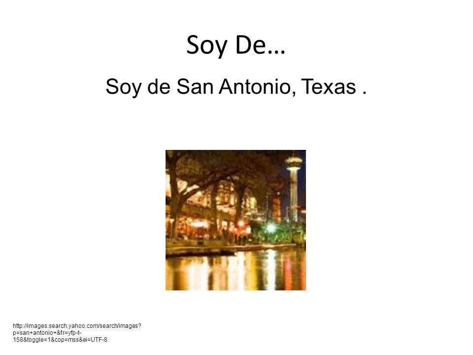 Soy De… Soy de San Antonio, Texas. http://images.search.yahoo.com/search/images.