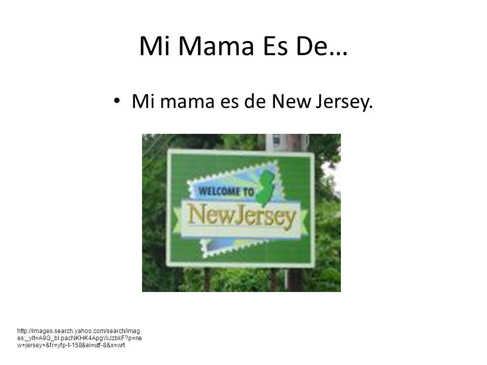 Mi Mama Es De… Mi mama es de New Jersey.