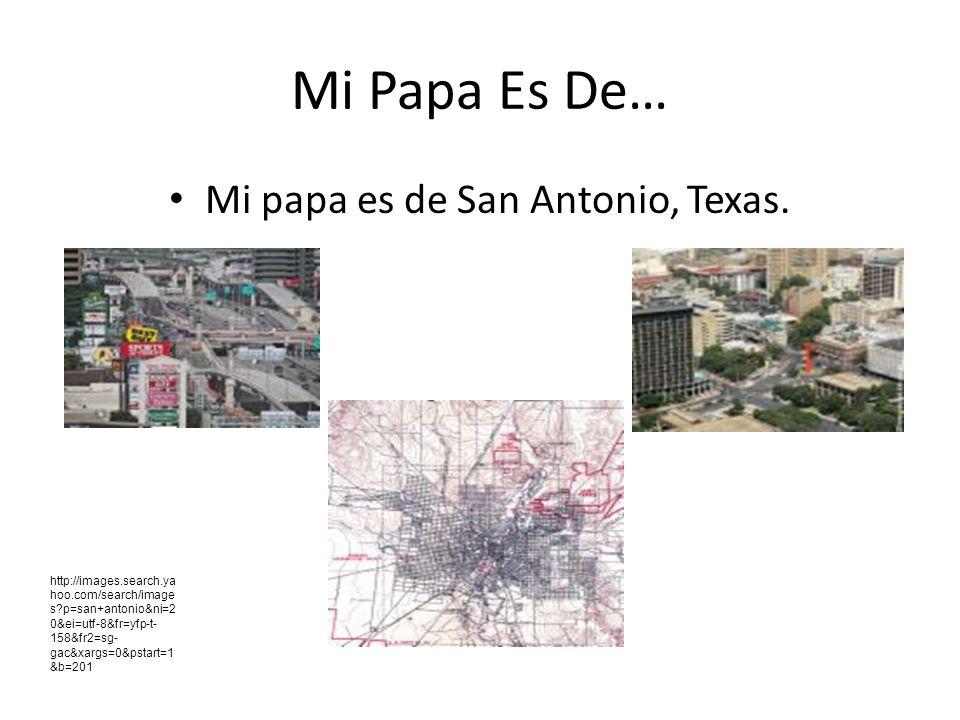 Mi Papa Es De… Mi papa es de San Antonio, Texas.