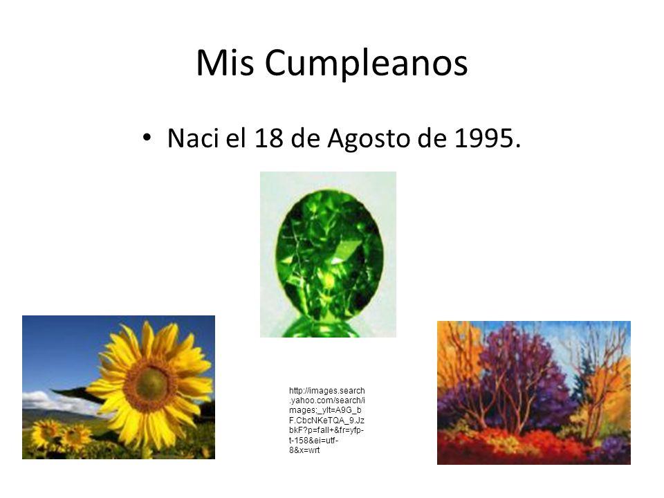 Mis Cumpleanos Naci el 18 de Agosto de 1995.