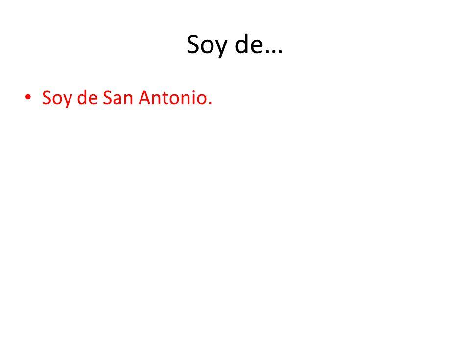 Soy de… Soy de San Antonio.