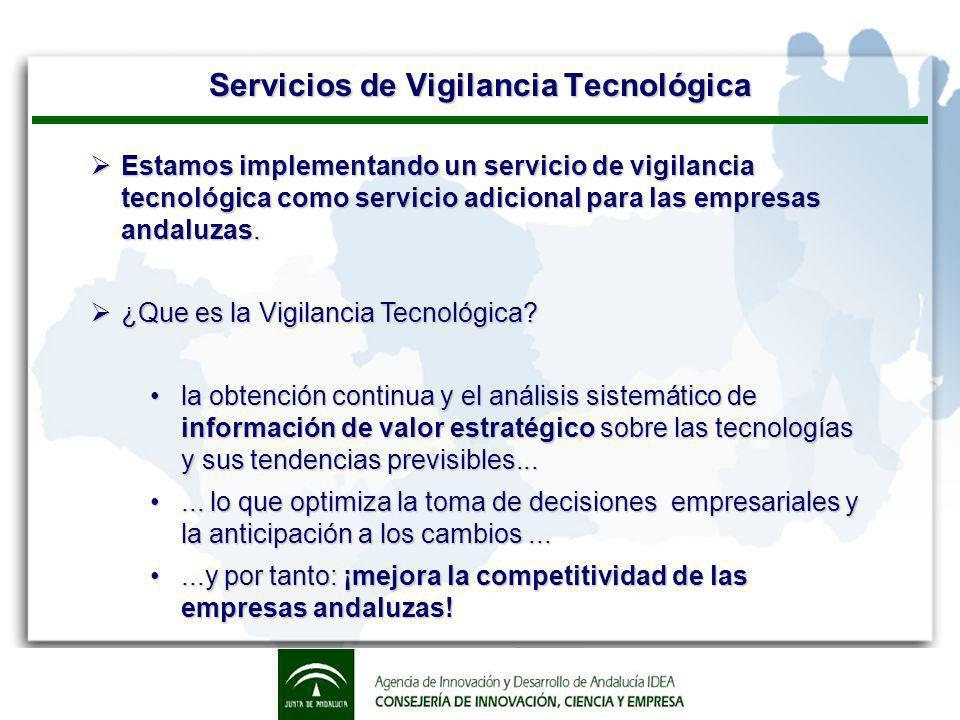 Servicios de Vigilancia Tecnológica Estamos implementando un servicio de vigilancia tecnológica como servicio adicional para las empresas andaluzas.