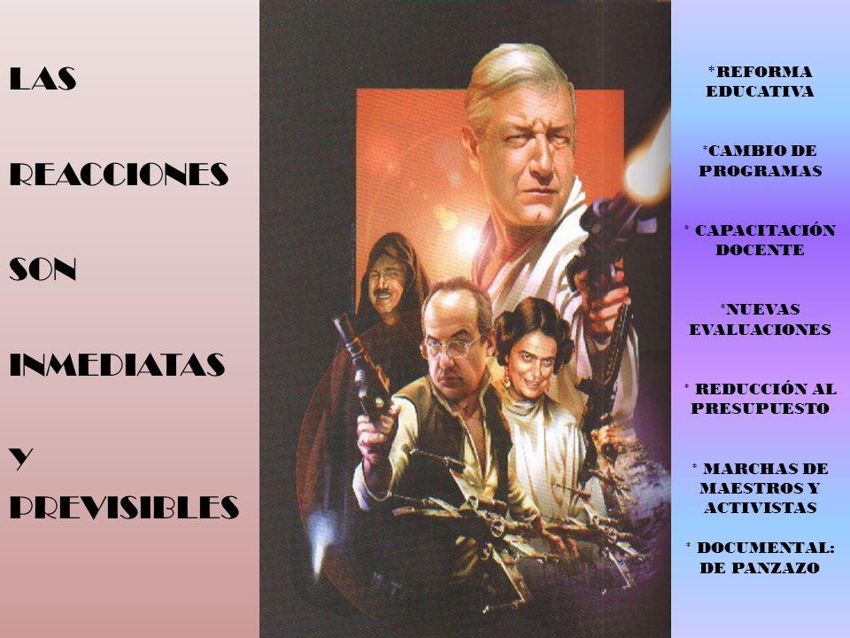 * REFORMA EDUCATIVA *CAMBIO DE PROGRAMAS * CAPACITACIÓN DOCENTE *NUEVAS EVALUACIONES * REDUCCIÓN AL PRESUPUESTO * MARCHAS DE MAESTROS Y ACTIVISTAS * DOCUMENTAL: DE PANZAZO LAS REACCIONES SON INMEDIATAS Y PREVISIBLES