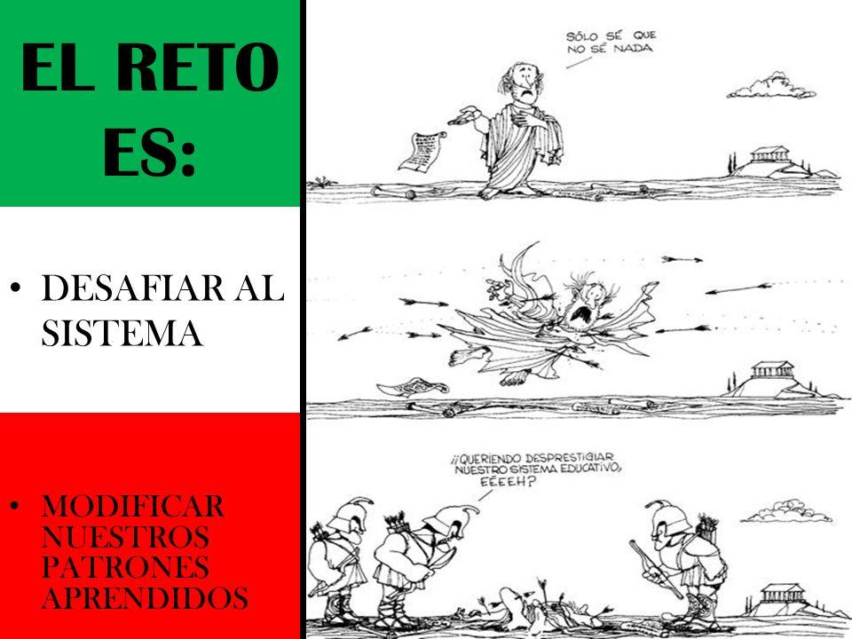 EL RETO ES: DESAFIAR AL SISTEMA MODIFICAR NUESTROS PATRONES APRENDIDOS