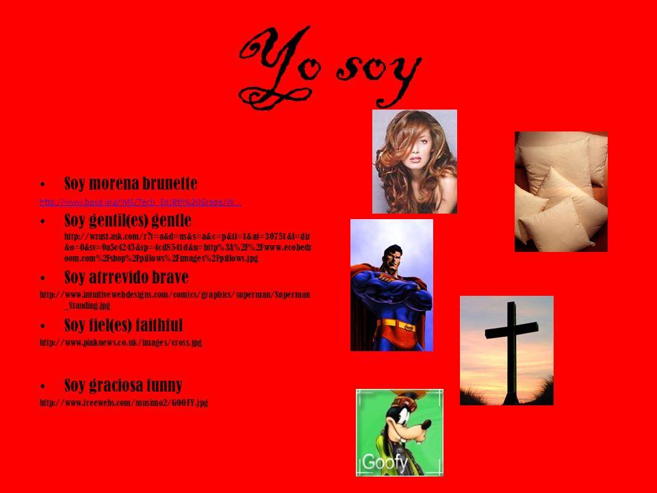 Yo soy Soy morena brunette http://www.bpsd.org/IMS/Tech_Ed/8th%20Grade/W... Soy gentil(es) gentle http://wzus1.ask.com/r?t=a&d=us&s=a&c=p&ti=1&ai=3075