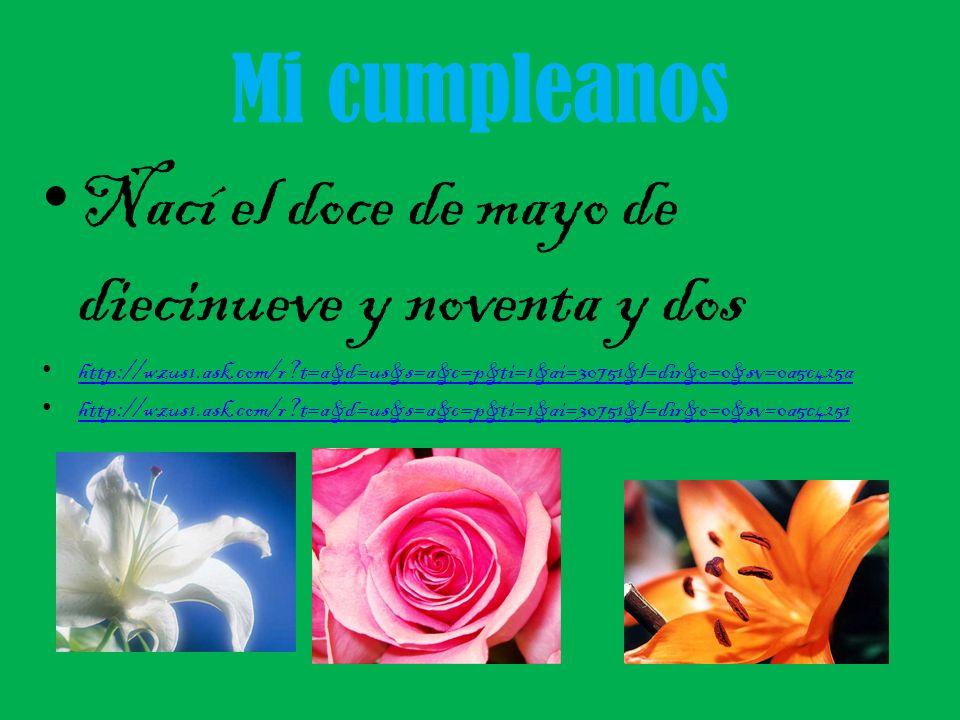 Mi cumpleanos Nací el doce de mayo de diecinueve y noventa y dos http://wzus1.ask.com/r?t=a&d=us&s=a&c=p&ti=1&ai=30751&l=dir&o=0&sv=0a5c425a http://wz
