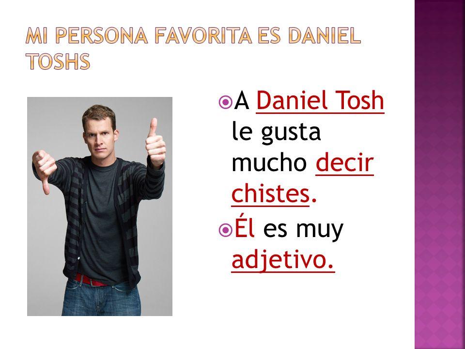 A Daniel Tosh le gusta mucho decir chistes. Él es muy adjetivo.