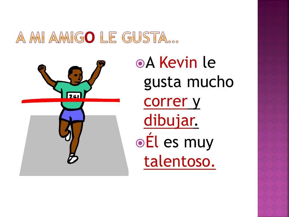 A Kevin le gusta mucho correr y dibujar. Él es muy talentoso.