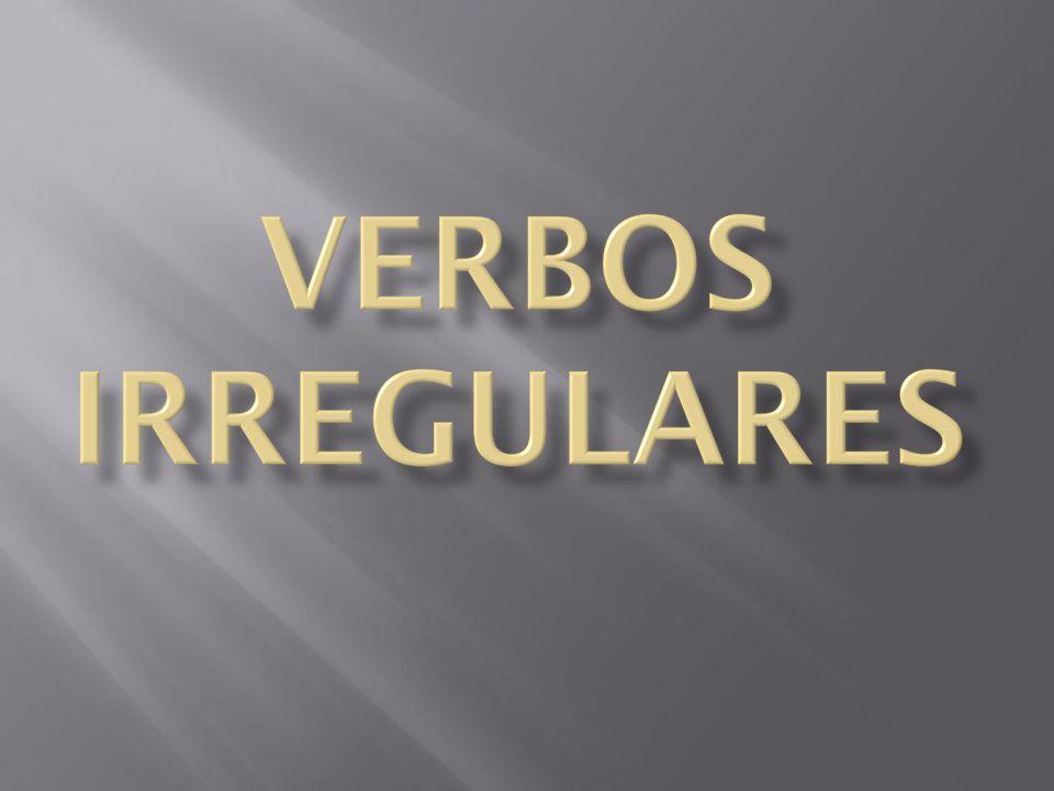 Irregular verbs All verbs conjugate.
