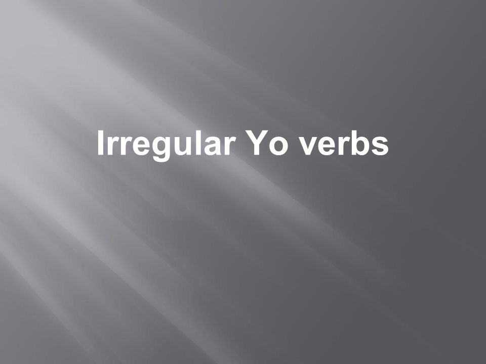 Irregular Yo verbs