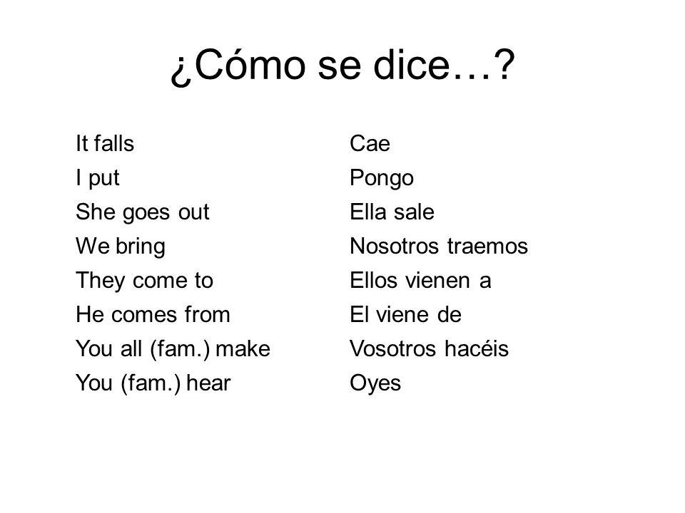 Really weird go verbs...Some verbs have an extra letter in the yo form: traigo, caigo.