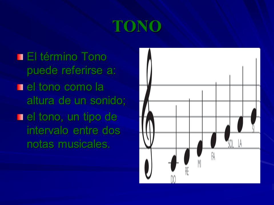 TONO El término Tono puede referirse a: el tono como la altura de un sonido; el tono, un tipo de intervalo entre dos notas musicales.