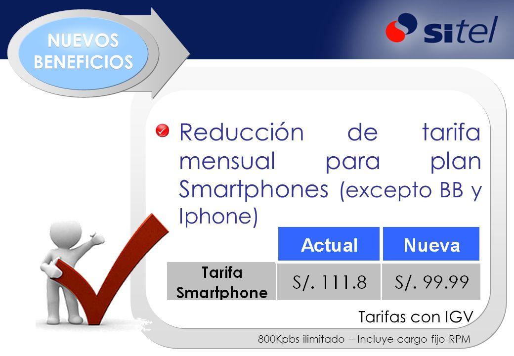 Reducción de tarifa mensual para plan Smartphones (excepto BB y Iphone) 800Kpbs ilimitado – Incluye cargo fijo RPM Tarifas con IGV