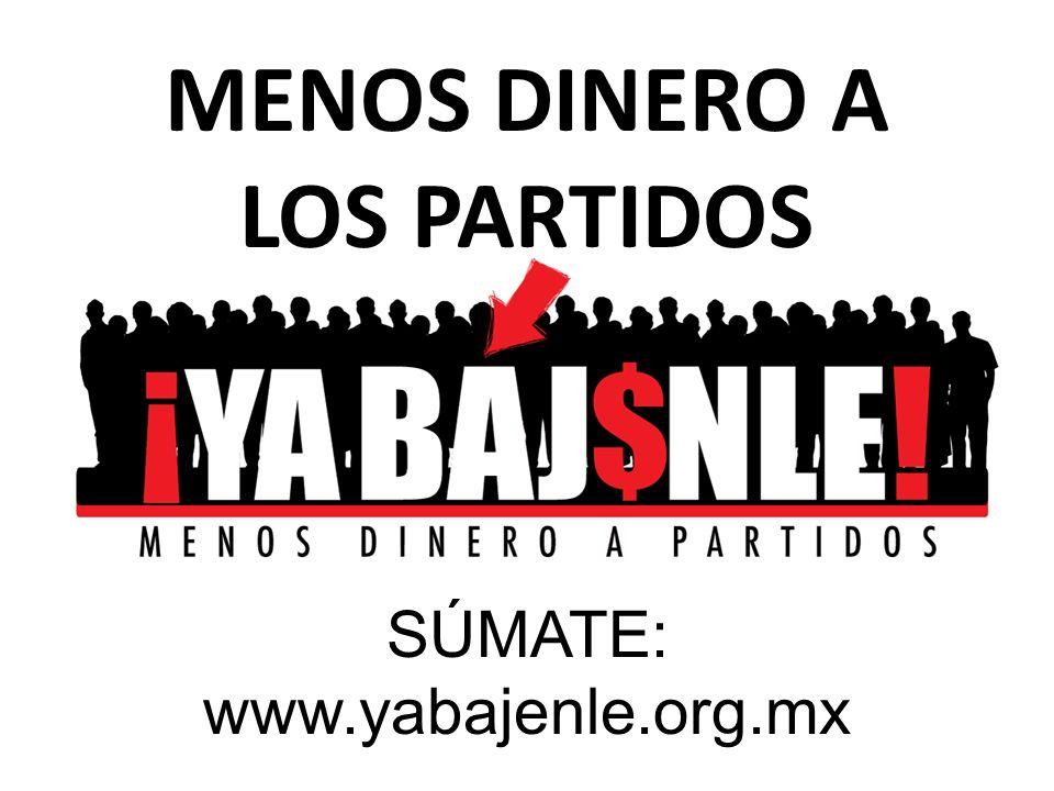 MENOS DINERO A LOS PARTIDOS SÚMATE: www.yabajenle.org.mx