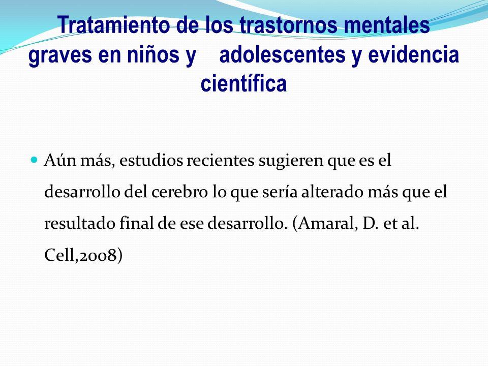 Aún más, estudios recientes sugieren que es el desarrollo del cerebro lo que sería alterado más que el resultado final de ese desarrollo. (Amaral, D.