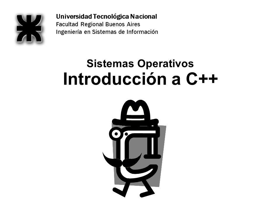 Universidad Tecnológica Nacional Facultad Regional Buenos Aires Ingeniería en Sistemas de Información Introducción a C++ Sistemas Operativos