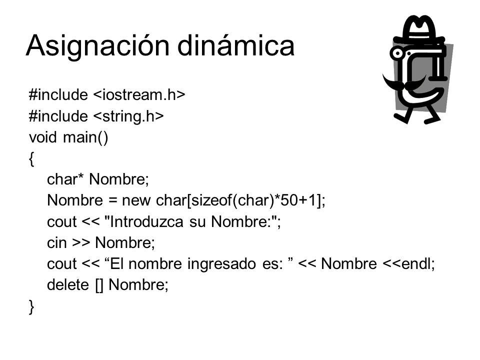 #include void main() { char* Nombre; Nombre = new char[sizeof(char)*50+1]; cout <<