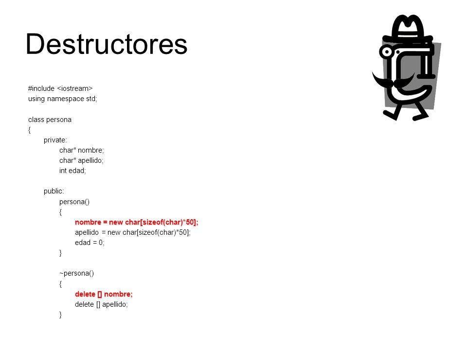 Destructores #include using namespace std; class persona { private: char* nombre; char* apellido; int edad; public: persona() { nombre = new char[size