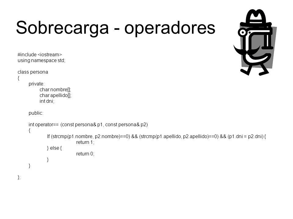 Sobrecarga - operadores #include using namespace std; class persona { private: char nombre[]; char apellido[]; int dni; public: int operator== (const