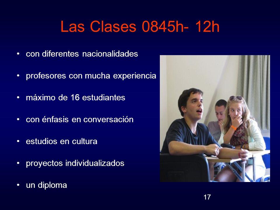 17 Las Clases 0845h- 12h con diferentes nacionalidades profesores con mucha experiencia máximo de 16 estudiantes con énfasis en conversación estudios