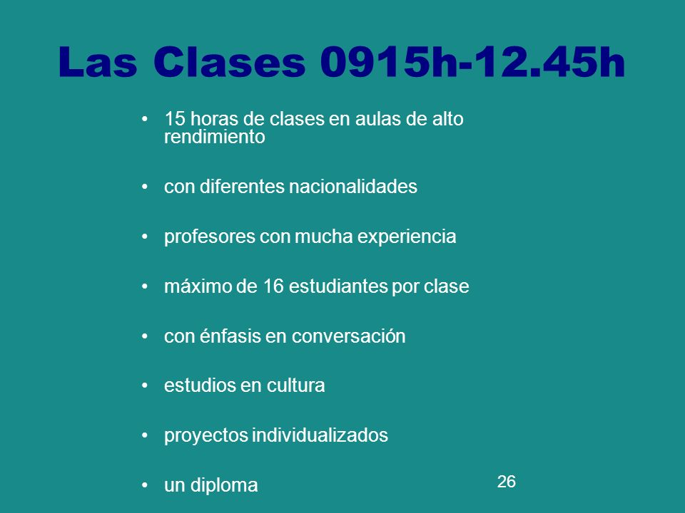 26 15 horas de clases en aulas de alto rendimiento con diferentes nacionalidades profesores con mucha experiencia máximo de 16 estudiantes por clase c